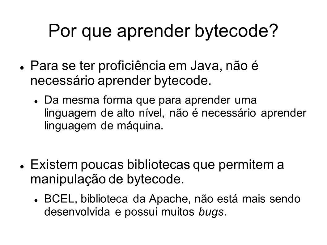 Por que aprender bytecode? Para se ter proficiência em Java, não é necessário aprender bytecode. Da mesma forma que para aprender uma linguagem de alt