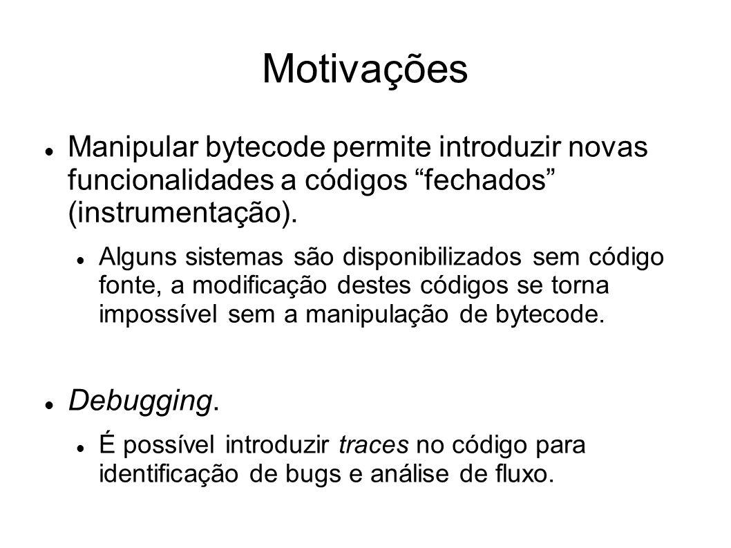 """Motivações Manipular bytecode permite introduzir novas funcionalidades a códigos """"fechados"""" (instrumentação). Alguns sistemas são disponibilizados sem"""