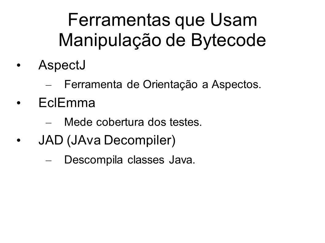 Ferramentas que Usam Manipulação de Bytecode AspectJ – Ferramenta de Orientação a Aspectos. EclEmma – Mede cobertura dos testes. JAD (JAva Decompiler)