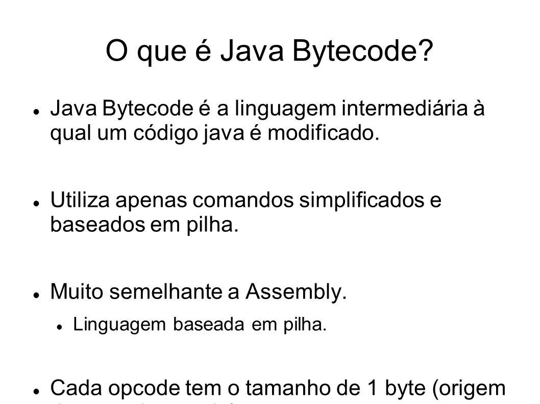 O que é Java Bytecode? Java Bytecode é a linguagem intermediária à qual um código java é modificado. Utiliza apenas comandos simplificados e baseados