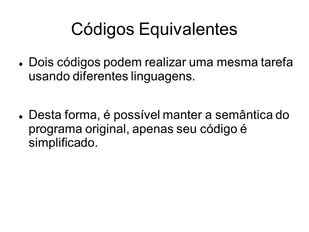Códigos Equivalentes int foo(int a) { if (a == 0) { return 0; } else { return 1; } int foo(int a): 0: ILOAD_1 1: IFEQ 4 2: BIPUSH 1 3: IRETURN 4: BIPUSH 0 5: IRETURN