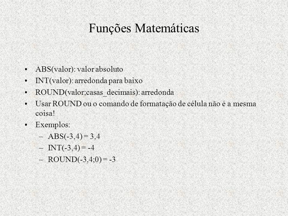 Funções Matemáticas ABS(valor): valor absoluto INT(valor): arredonda para baixo ROUND(valor;casas_decimais): arredonda Usar ROUND ou o comando de formatação de célula não é a mesma coisa.