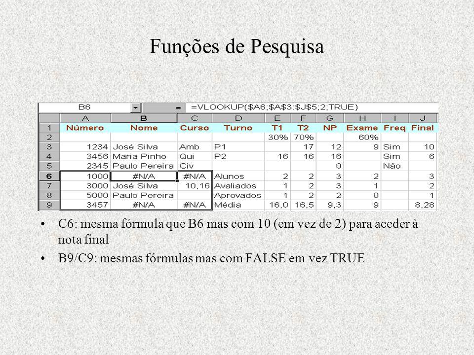 Funções de Pesquisa C6: mesma fórmula que B6 mas com 10 (em vez de 2) para aceder à nota final B9/C9: mesmas fórmulas mas com FALSE em vez TRUE