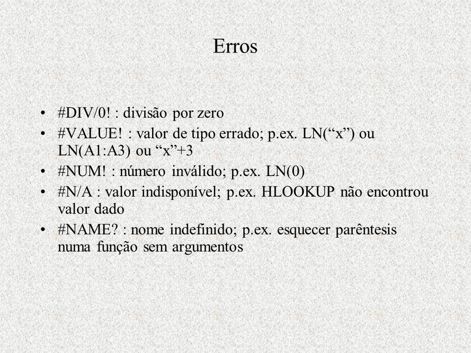 Erros #DIV/0. : divisão por zero #VALUE. : valor de tipo errado; p.ex.