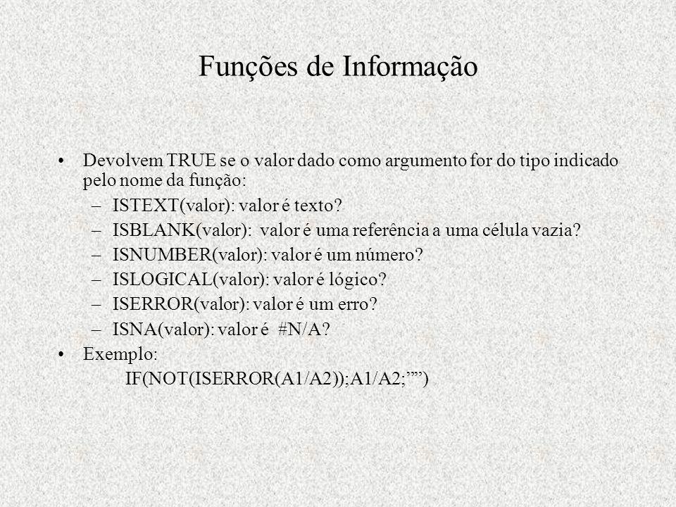Funções de Informação Devolvem TRUE se o valor dado como argumento for do tipo indicado pelo nome da função: –ISTEXT(valor): valor é texto.