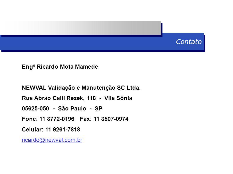 Contato Engº Ricardo Mota Mamede NEWVAL Validação e Manutenção SC Ltda. Rua Abrão Calil Rezek, 118 - Vila Sônia 05625-050 - São Paulo - SP Fone: 11 37