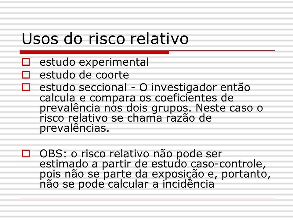 Usos do risco relativo  estudo experimental  estudo de coorte  estudo seccional - O investigador então calcula e compara os coeficientes de prevalência nos dois grupos.