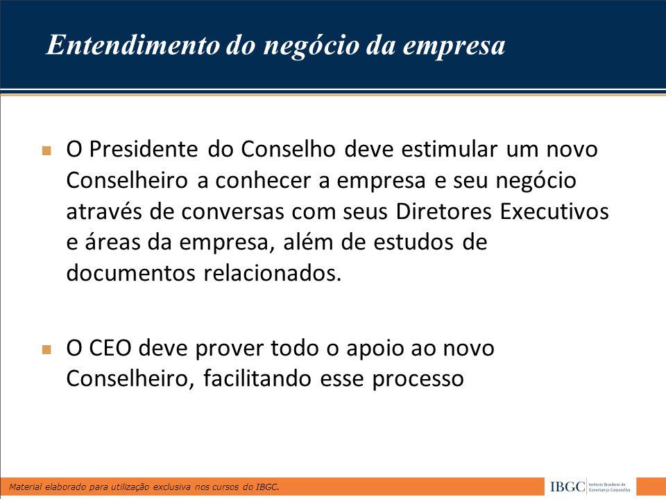 Material elaborado para utilização exclusiva nos cursos do IBGC. O Presidente do Conselho deve estimular um novo Conselheiro a conhecer a empresa e se