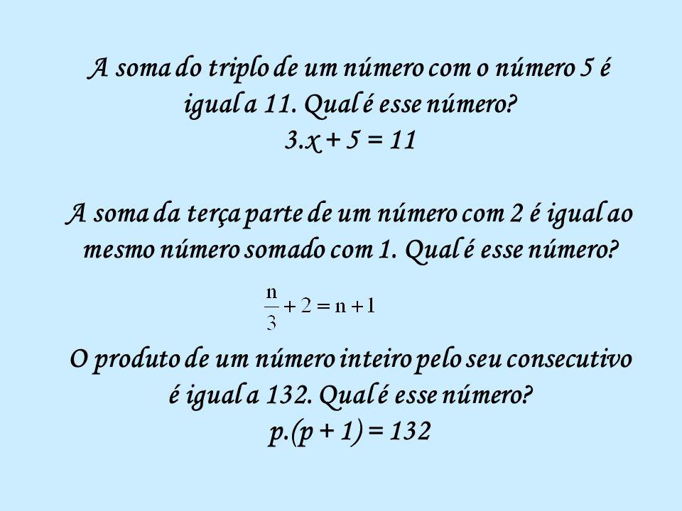 A soma do triplo de um número com o número 5 é igual a 11.