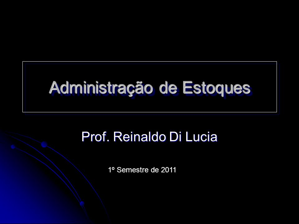 Administração de Estoques Prof. Reinaldo Di Lucia 1º Semestre de 2011