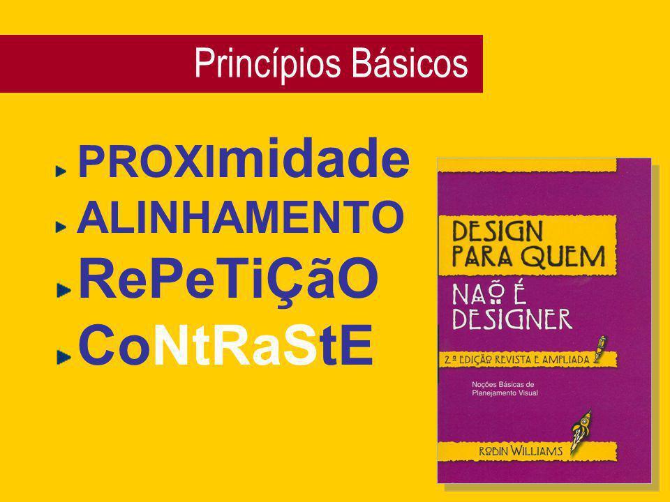 PROXI midade ALINHAMENTO RePeTiÇãO CoNtRaStE Princípios Básicos