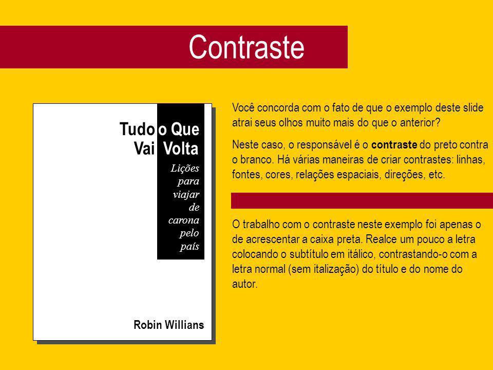 Contraste Robin Willians Você concorda com o fato de que o exemplo deste slide atrai seus olhos muito mais do que o anterior? Neste caso, o responsáve