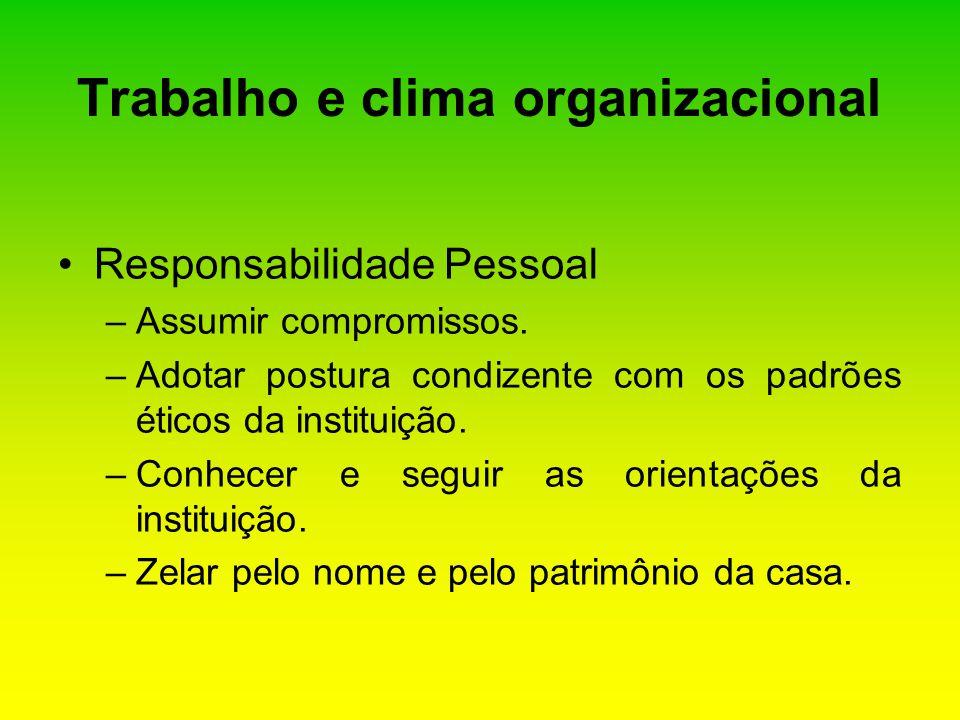 Responsabilidade Pessoal –Assumir compromissos. –Adotar postura condizente com os padrões éticos da instituição. –Conhecer e seguir as orientações da