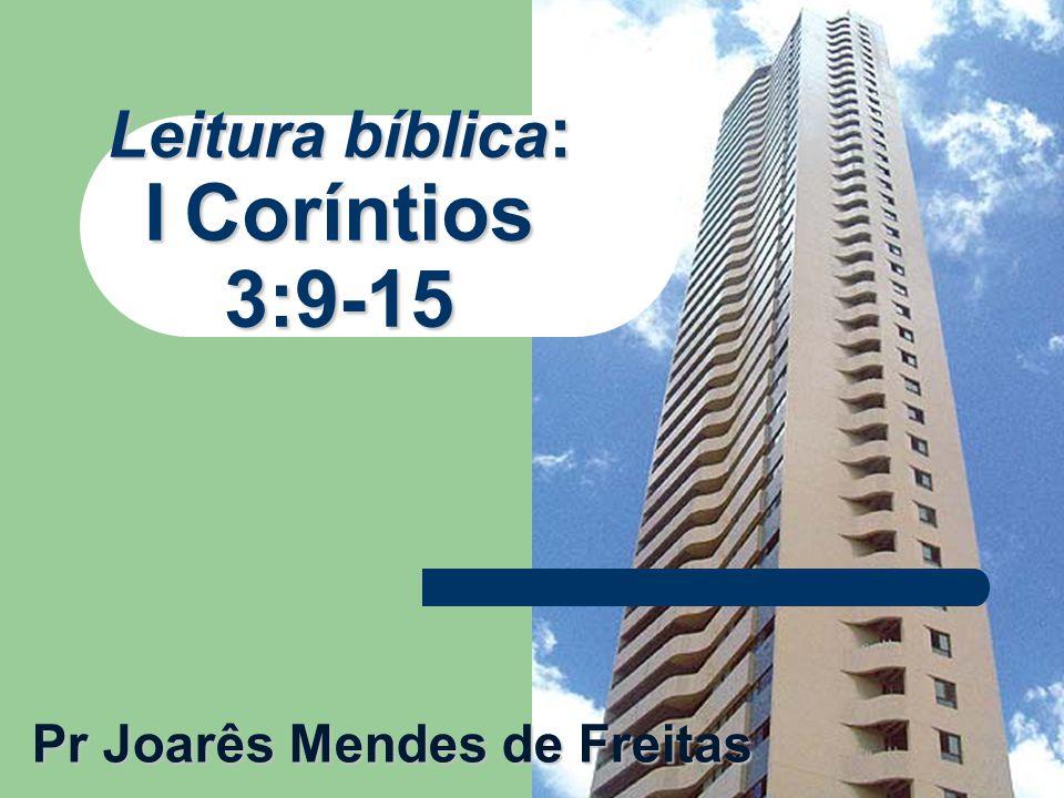 Leitura bíblica : I Coríntios 3:9-15 Pr Joarês Mendes de Freitas