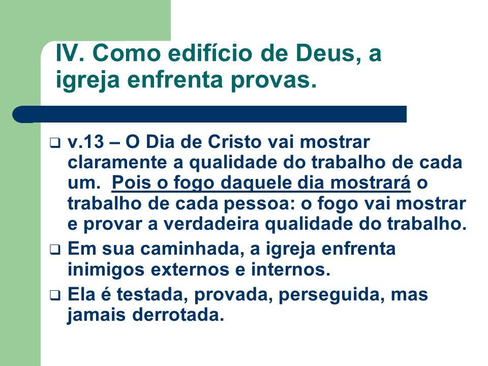 IV. Como edifício de Deus, a igreja enfrenta provas.