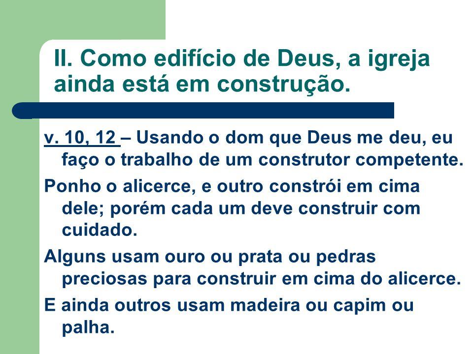 II. Como edifício de Deus, a igreja ainda está em construção.