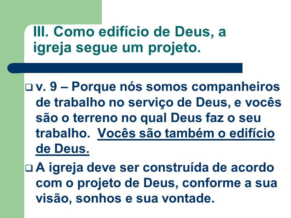 III. Como edifício de Deus, a igreja segue um projeto.