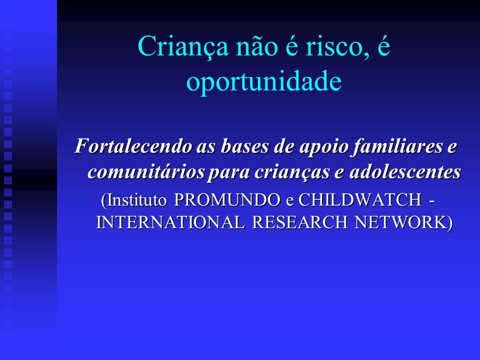Criança não é risco, é oportunidade Fortalecendo as bases de apoio familiares e comunitários para crianças e adolescentes (Instituto PROMUNDO e CHILDW
