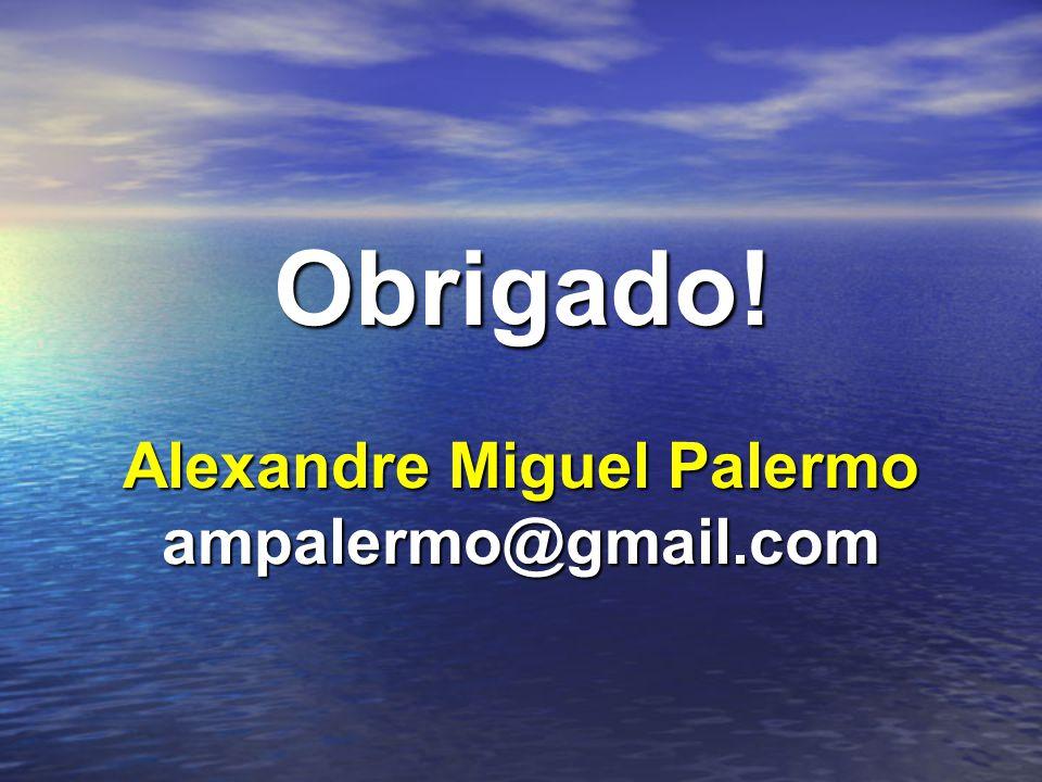 Obrigado! Alexandre Miguel Palermo ampalermo@gmail.com