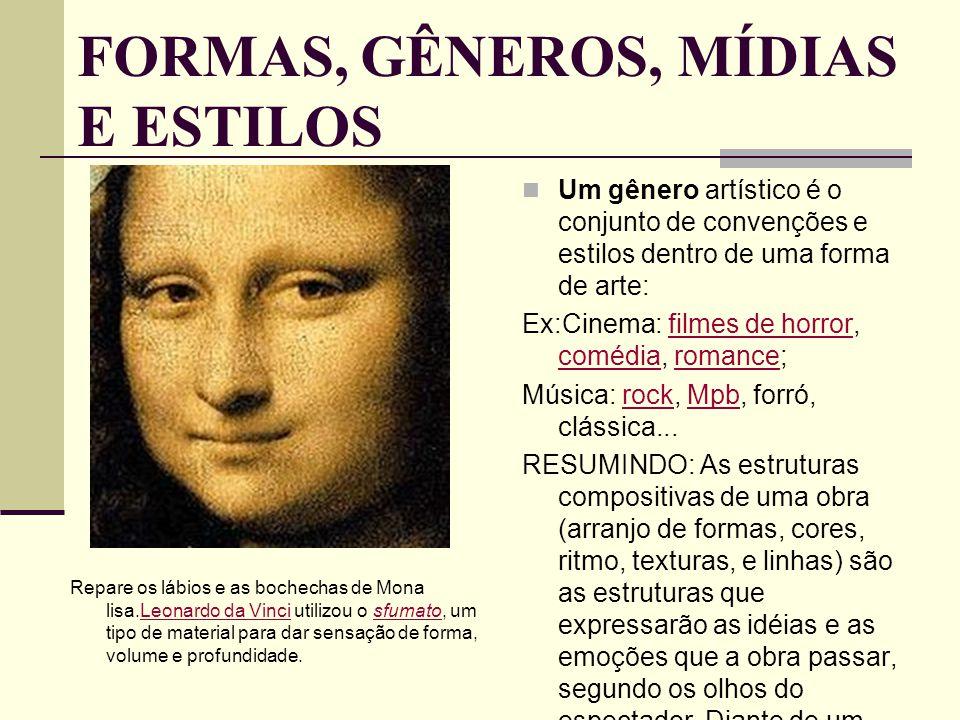 FORMAS, GÊNEROS, MÍDIAS E ESTILOS Repare os lábios e as bochechas de Mona lisa.Leonardo da Vinci utilizou o sfumato, um tipo de material para dar sens
