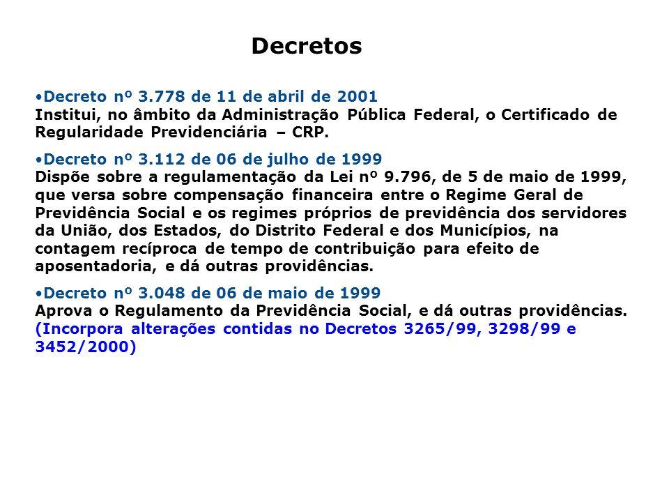 Decreto nº 3.778 de 11 de abril de 2001 Institui, no âmbito da Administração Pública Federal, o Certificado de Regularidade Previdenciária – CRP. Decr