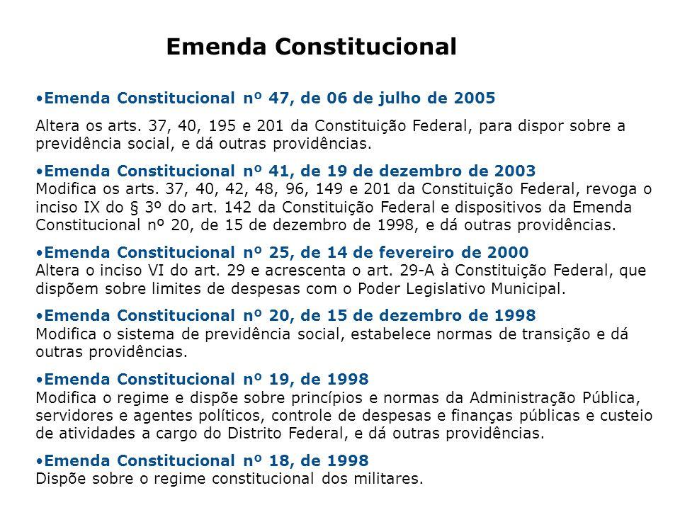 Emenda Constitucional nº 47, de 06 de julho de 2005 Altera os arts. 37, 40, 195 e 201 da Constituição Federal, para dispor sobre a previdência social,