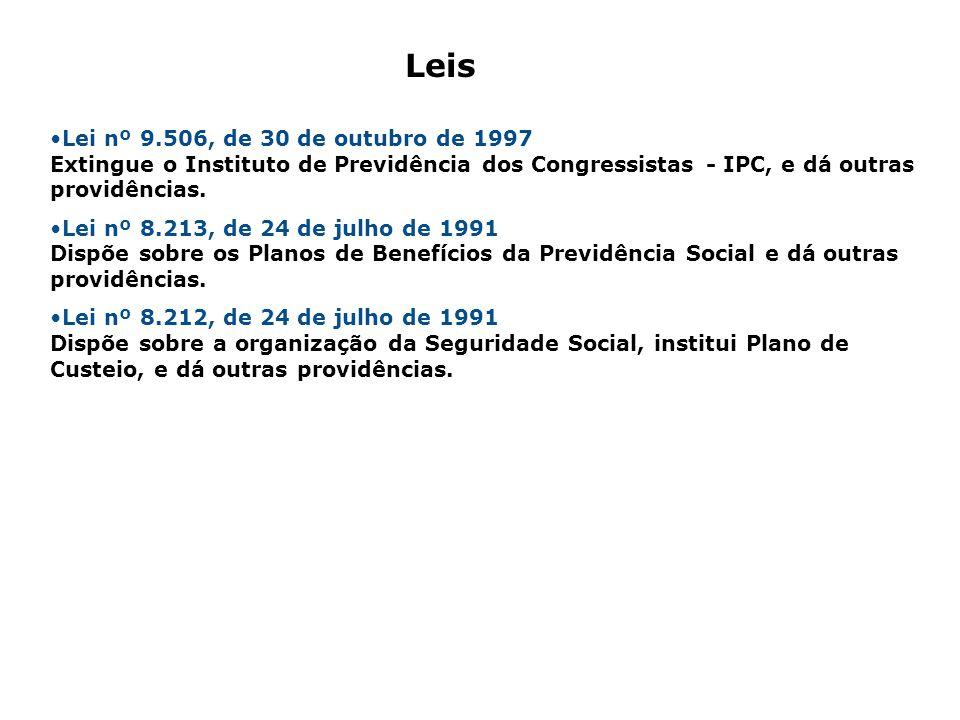 Lei nº 9.506, de 30 de outubro de 1997 Extingue o Instituto de Previdência dos Congressistas - IPC, e dá outras providências. Lei nº 8.213, de 24 de j