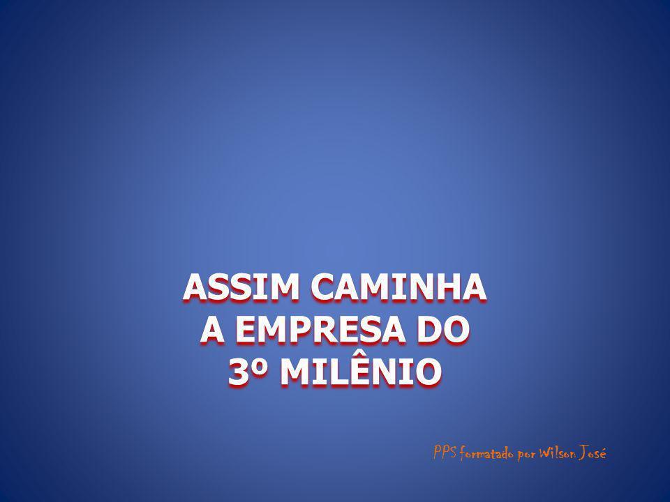 ASSIM CAMINHA A EMPRESA DO 3º MILÊNIO PPS formatado por Wilson José