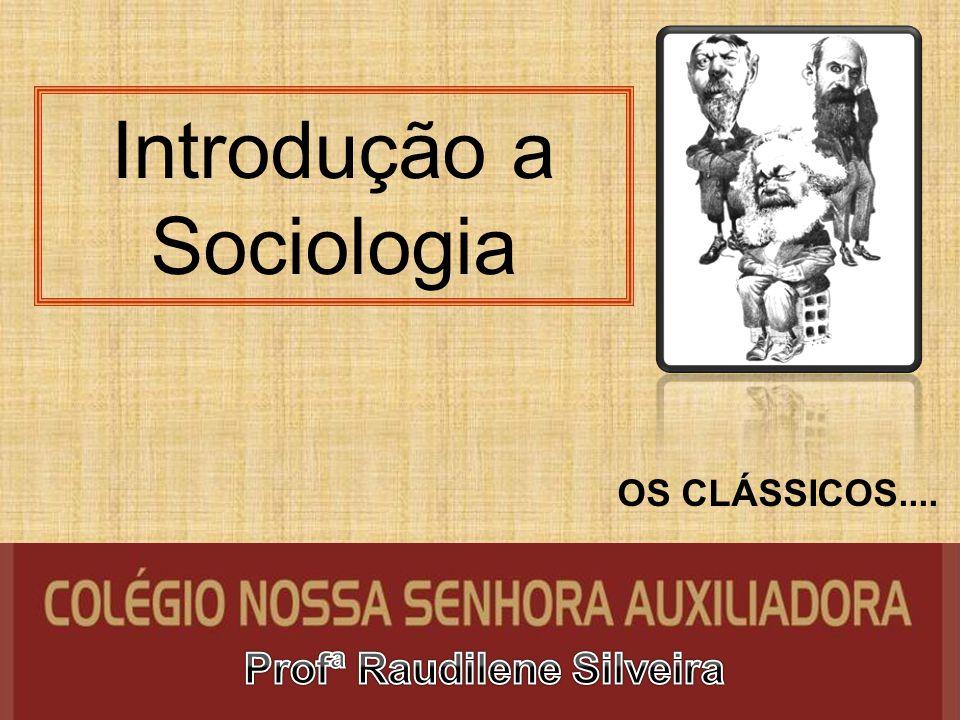 Introdução a Sociologia OS CLÁSSICOS....