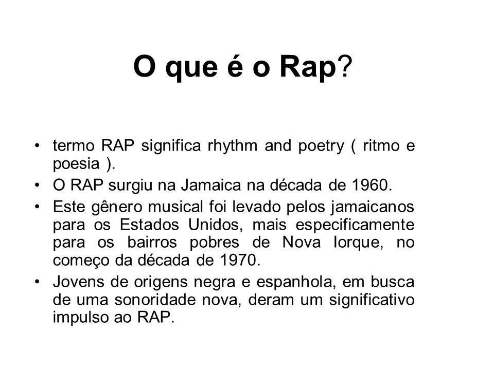 O que é o Rap? termo RAP significa rhythm and poetry ( ritmo e poesia ). O RAP surgiu na Jamaica na década de 1960. Este gênero musical foi levado pel
