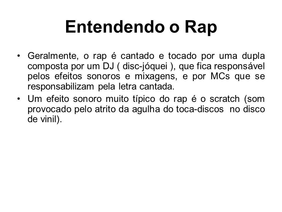 Entendendo o Rap Geralmente, o rap é cantado e tocado por uma dupla composta por um DJ ( disc-jóquei ), que fica responsável pelos efeitos sonoros e m