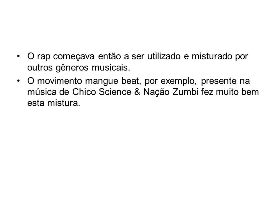 O rap começava então a ser utilizado e misturado por outros gêneros musicais. O movimento mangue beat, por exemplo, presente na música de Chico Scienc