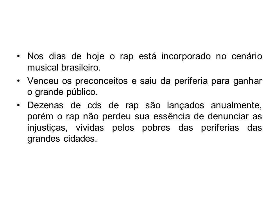 Nos dias de hoje o rap está incorporado no cenário musical brasileiro. Venceu os preconceitos e saiu da periferia para ganhar o grande público. Dezena