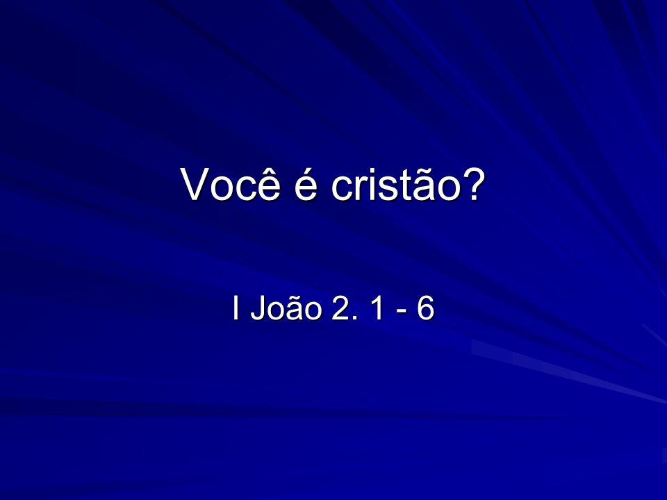 Você é cristão? I João 2. 1 - 6