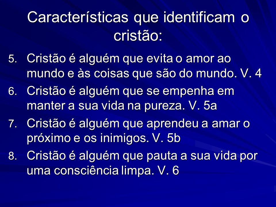 Características que identificam o cristão: 5. Cristão é alguém que evita o amor ao mundo e às coisas que são do mundo. V. 4 6. Cristão é alguém que se