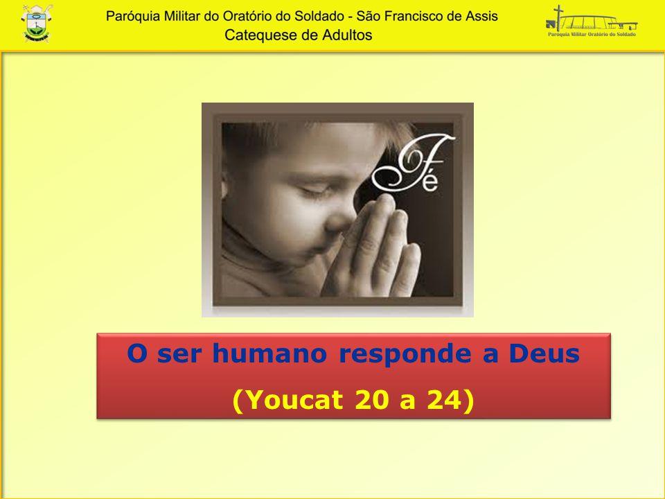 O ser humano responde a Deus (Youcat 20 a 24) O ser humano responde a Deus (Youcat 20 a 24)