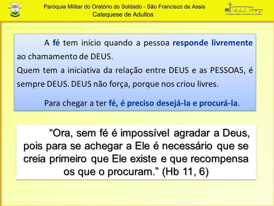 A fé tem início quando a pessoa responde livremente ao chamamento de DEUS. Quem tem a iniciativa da relação entre DEUS e as PESSOAS, é sempre DEUS. DE