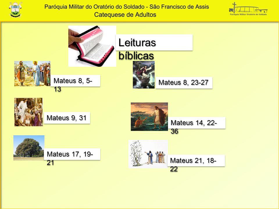 Leituras bíblicas Mateus 8, 5- 13 Mateus 8, 23-27 Mateus 9, 31 Mateus 14, 22- 36 Mateus 17, 19- 21 Mateus 21, 18- 22