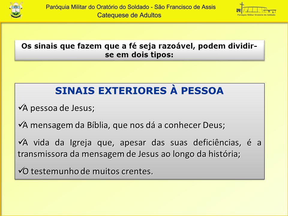 SINAIS EXTERIORES À PESSOA A pessoa de Jesus; A pessoa de Jesus; A mensagem da Bíblia, que nos dá a conhecer Deus; A mensagem da Bíblia, que nos dá a