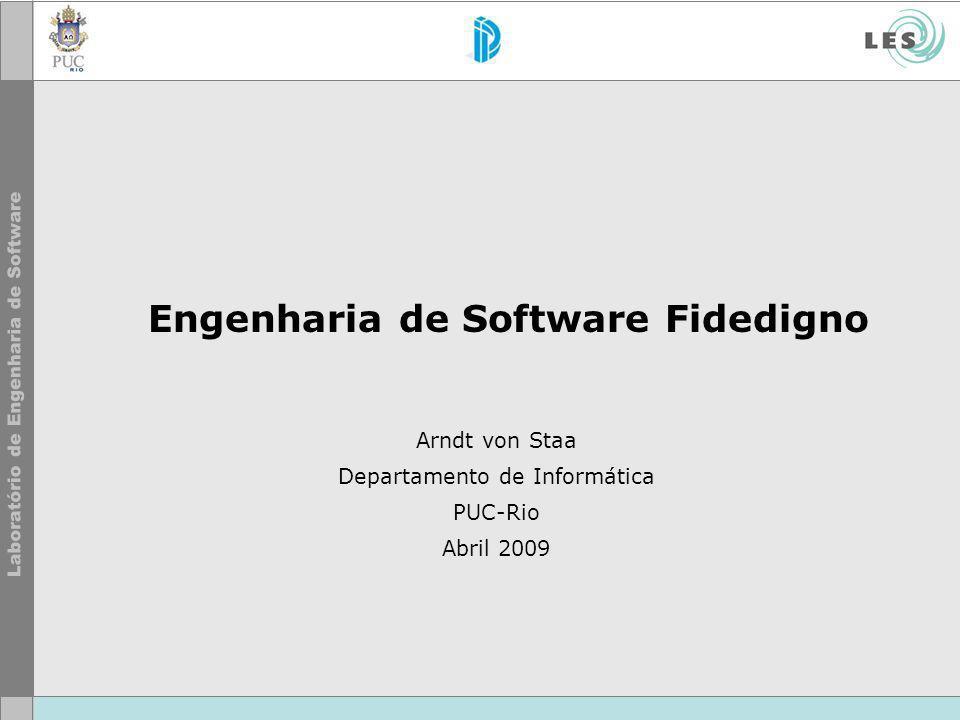 Engenharia de Software Fidedigno Arndt von Staa Departamento de Informática PUC-Rio Abril 2009