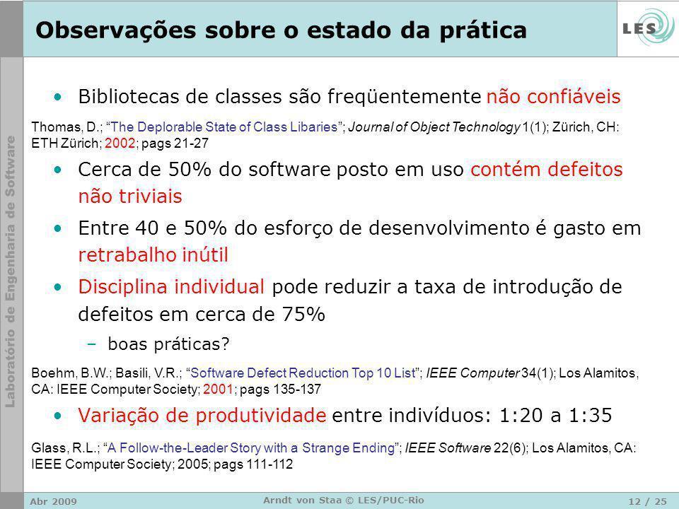Abr 200912 / 25 Arndt von Staa © LES/PUC-Rio Observações sobre o estado da prática Bibliotecas de classes são freqüentemente não confiáveis Cerca de 5