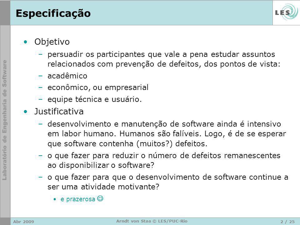 Abr 20092 / 25 Arndt von Staa © LES/PUC-Rio Especificação Objetivo –persuadir os participantes que vale a pena estudar assuntos relacionados com preve
