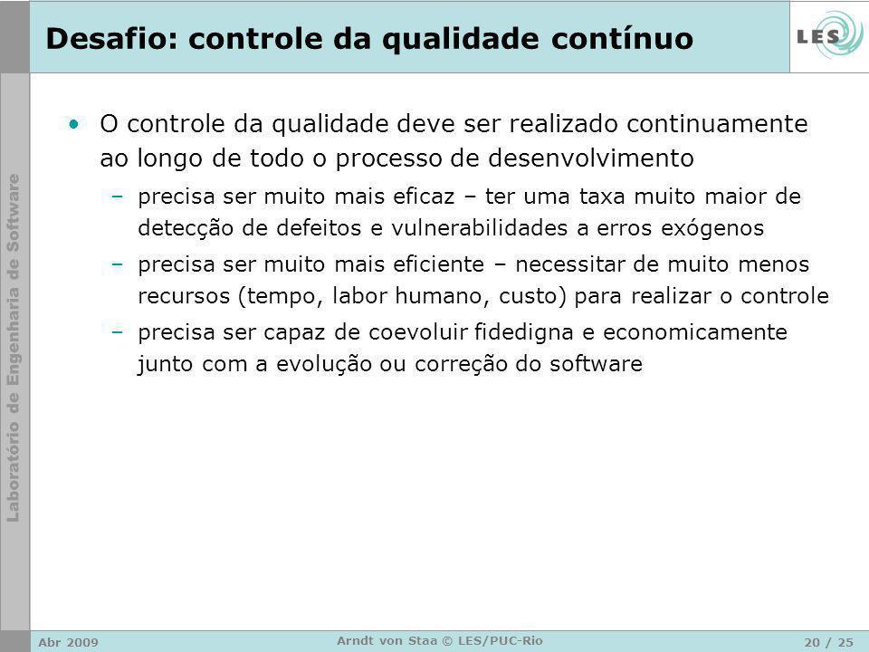 Abr 200920 / 25 Arndt von Staa © LES/PUC-Rio Desafio: controle da qualidade contínuo O controle da qualidade deve ser realizado continuamente ao longo