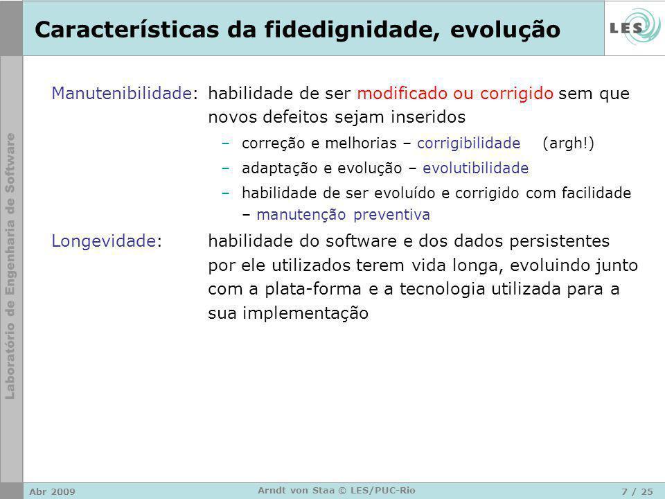 Abr 20097 / 25 Arndt von Staa © LES/PUC-Rio Características da fidedignidade, evolução Manutenibilidade:habilidade de ser modificado ou corrigido sem