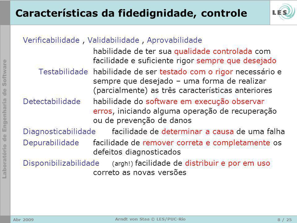 Abr 20098 / 25 Arndt von Staa © LES/PUC-Rio Características da fidedignidade, controle Verificabilidade, Validabilidade, Aprovabilidade habilidade de