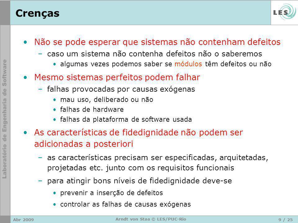 Abr 20099 / 25 Arndt von Staa © LES/PUC-Rio Crenças Não se pode esperar que sistemas não contenham defeitos –caso um sistema não contenha defeitos não