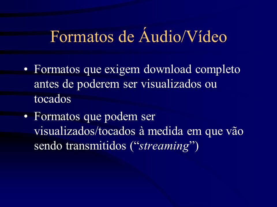 Formatos de Áudio/Vídeo Formatos que exigem download completo antes de poderem ser visualizados ou tocados Formatos que podem ser visualizados/tocados à medida em que vão sendo transmitidos ( streaming )