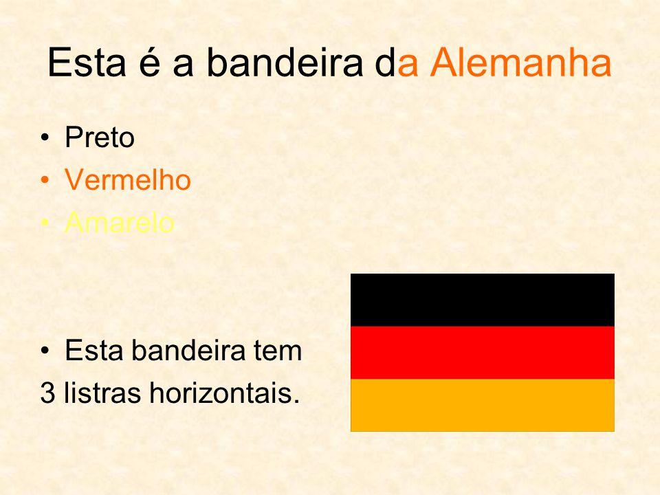 Esta é a bandeira da Alemanha Preto Vermelho Amarelo Esta bandeira tem 3 listras horizontais.