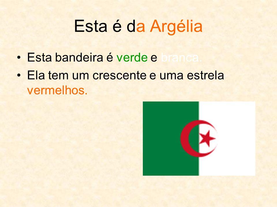 Esta é da Argélia Esta bandeira é verde e branca. Ela tem um crescente e uma estrela vermelhos.
