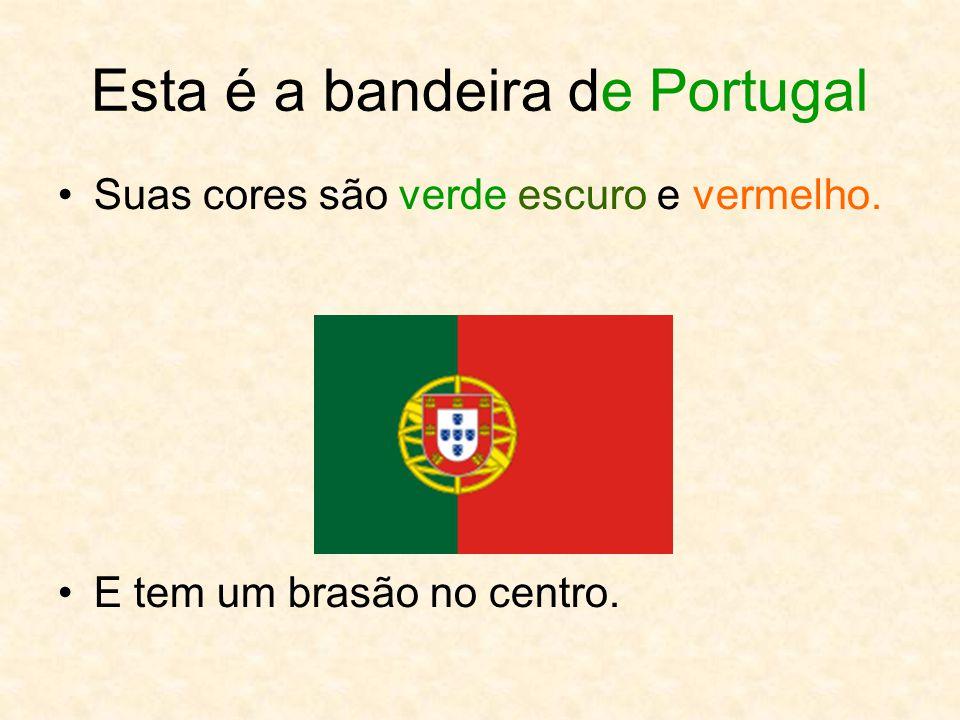 Esta é a bandeira de Portugal Suas cores são verde escuro e vermelho. E tem um brasão no centro.